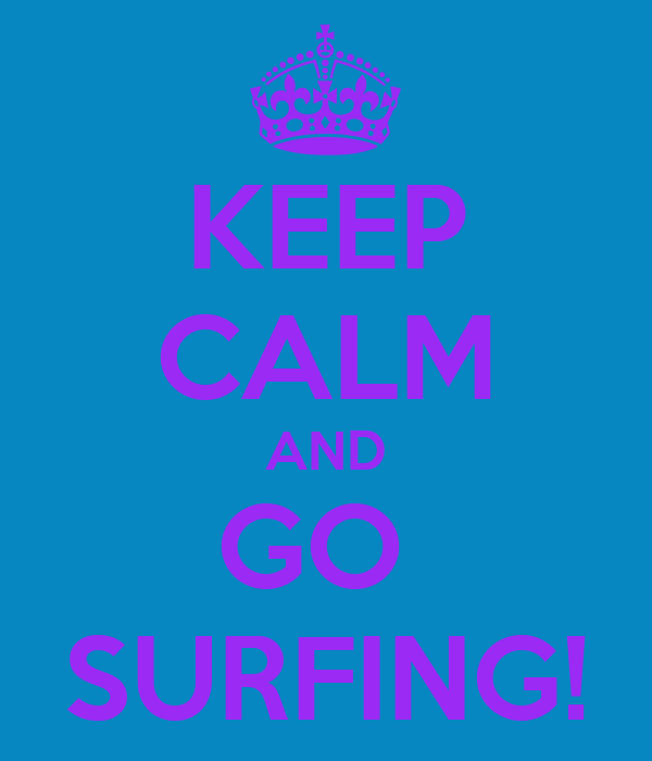 KEEP CALM AND GO  SURFING!