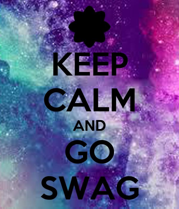 KEEP CALM AND GO SWAG