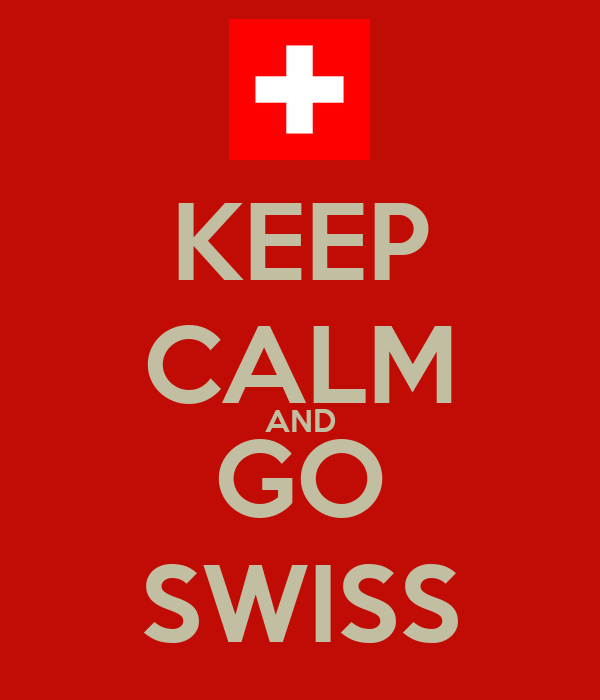KEEP CALM AND GO SWISS