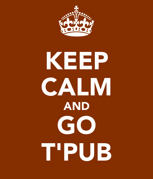 KEEP CALM AND GO T'PUB