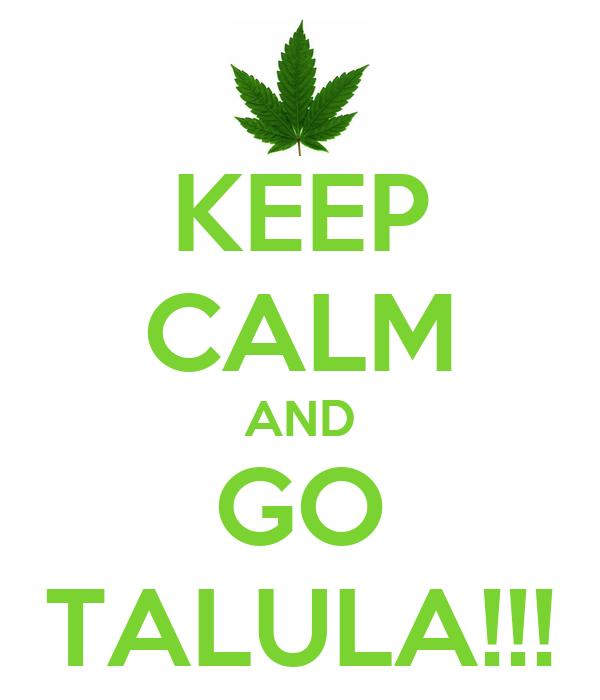 KEEP CALM AND GO TALULA!!!