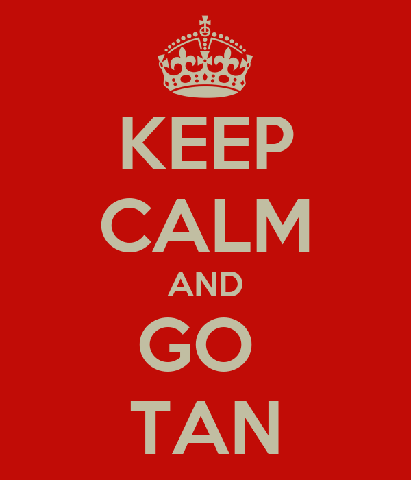 KEEP CALM AND GO  TAN