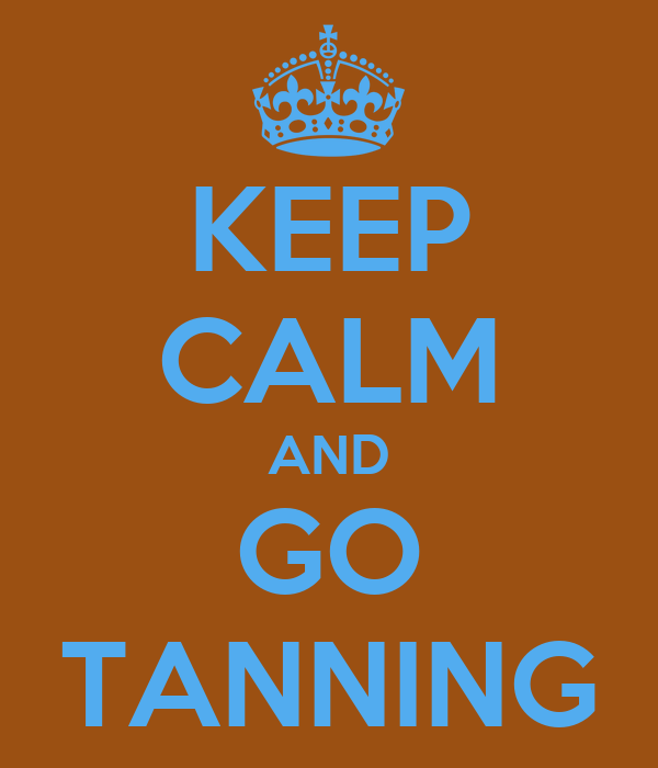 KEEP CALM AND GO TANNING