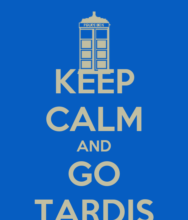 KEEP CALM AND GO TARDIS
