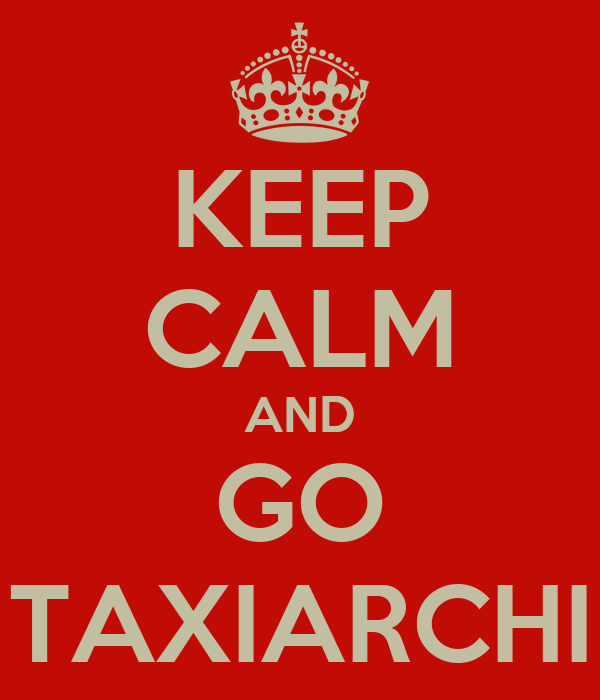 KEEP CALM AND GO TAXIARCHI