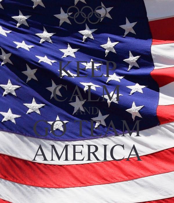 KEEP CALM AND GO TEAM AMERICA