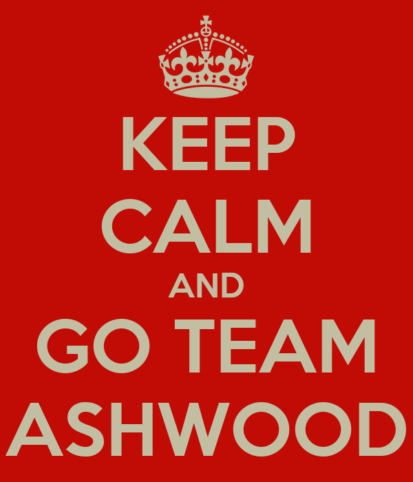 KEEP CALM AND GO TEAM ASHWOOD
