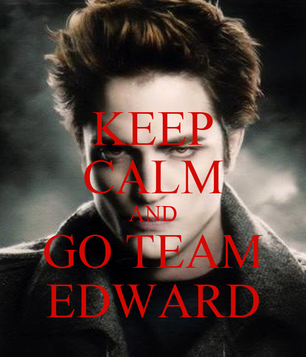 KEEP CALM AND GO TEAM EDWARD