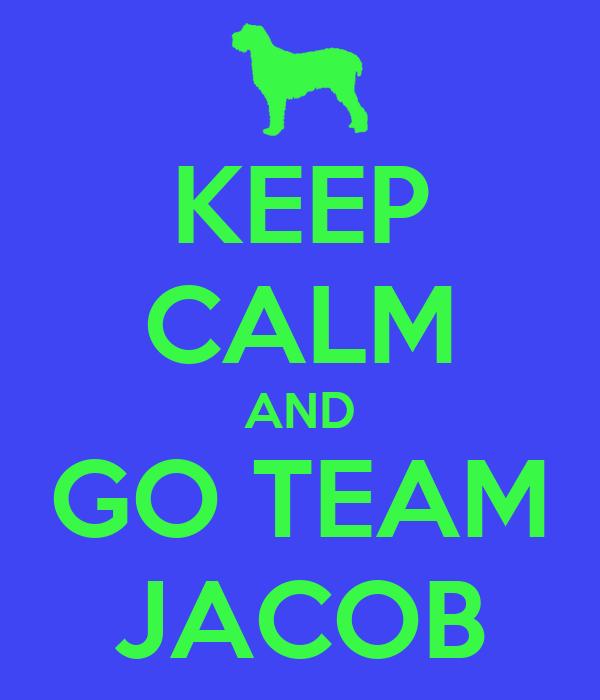 KEEP CALM AND GO TEAM JACOB