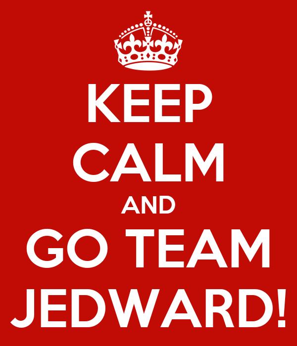 KEEP CALM AND GO TEAM JEDWARD!