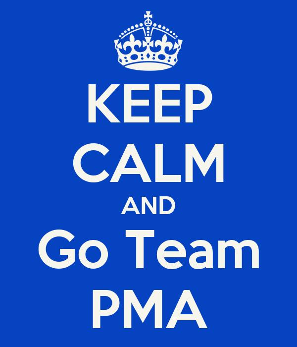 KEEP CALM AND Go Team PMA