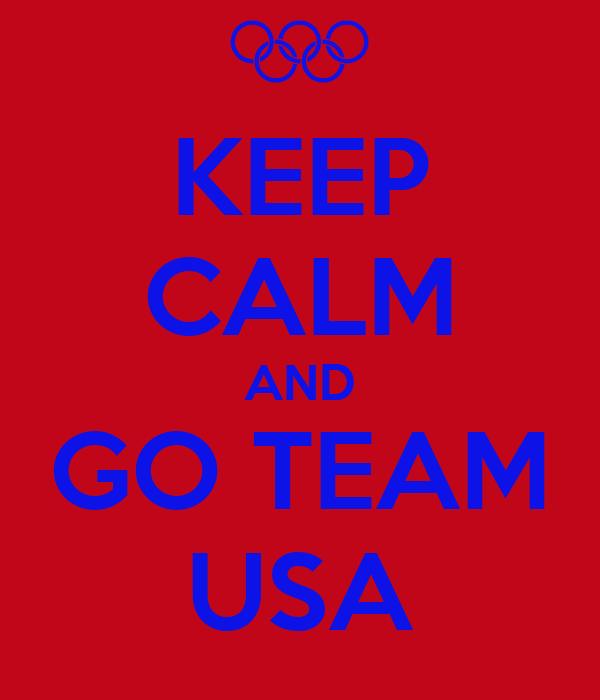 KEEP CALM AND GO TEAM USA