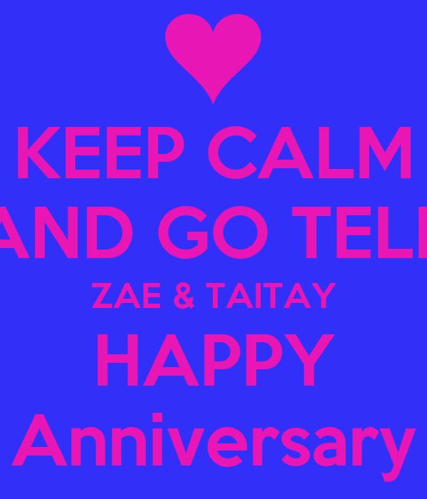 KEEP CALM AND GO TELL ZAE & TAITAY HAPPY Anniversary