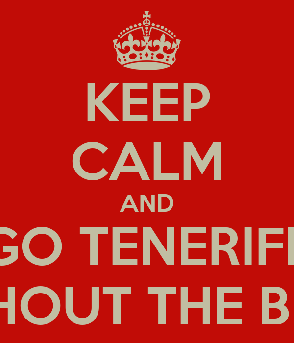 KEEP CALM AND GO TENERIFE WITHOUT THE BITCH