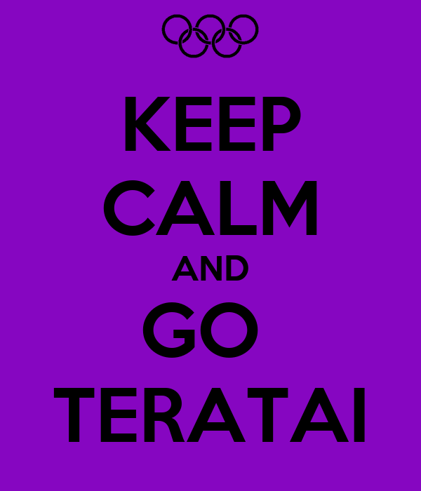 KEEP CALM AND GO  TERATAI
