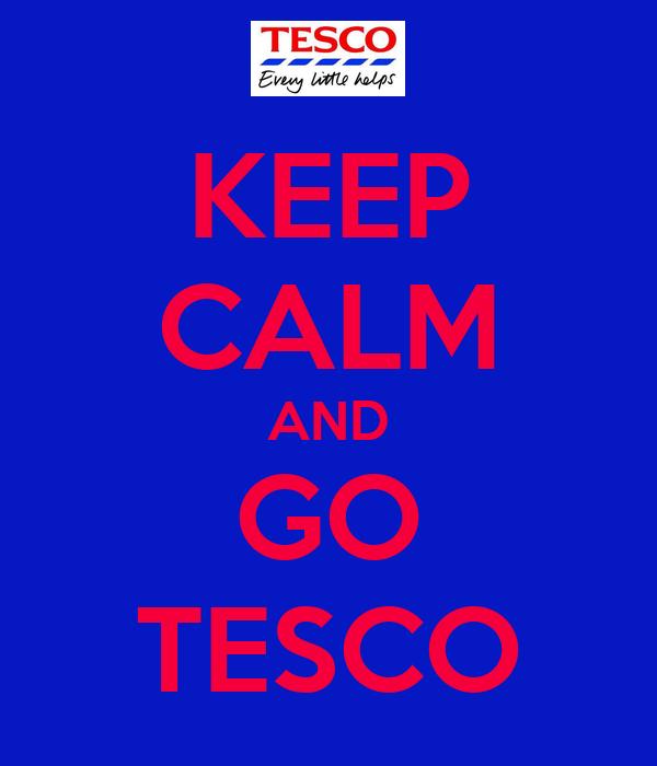 KEEP CALM AND GO TESCO