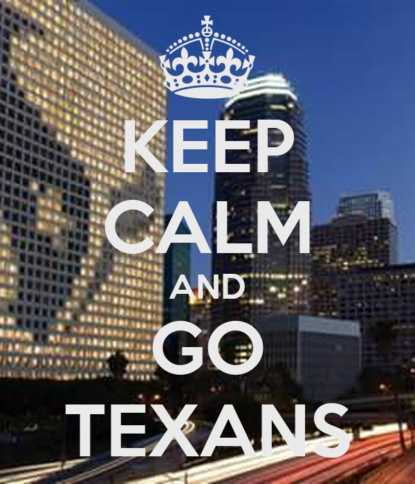 KEEP CALM AND GO TEXANS