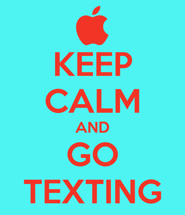 KEEP CALM AND GO TEXTING