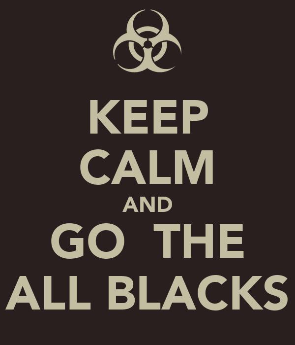 KEEP CALM AND GO  THE ALL BLACKS