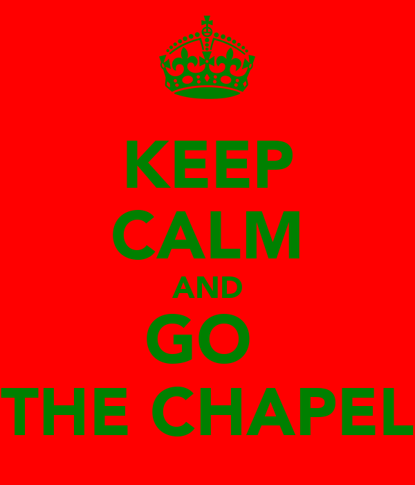 KEEP CALM AND GO  THE CHAPEL