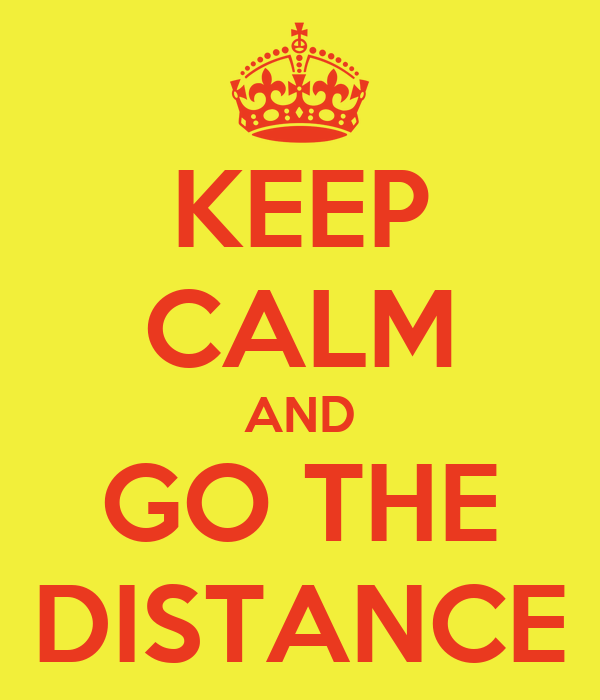 KEEP CALM AND GO THE DISTANCE