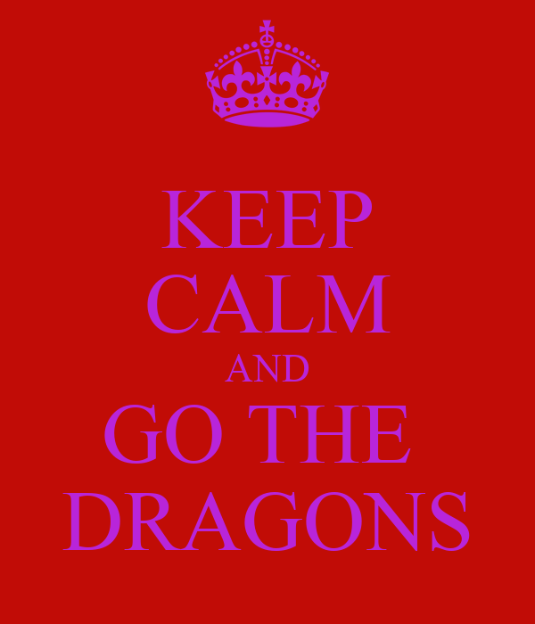 KEEP CALM AND GO THE  DRAGONS