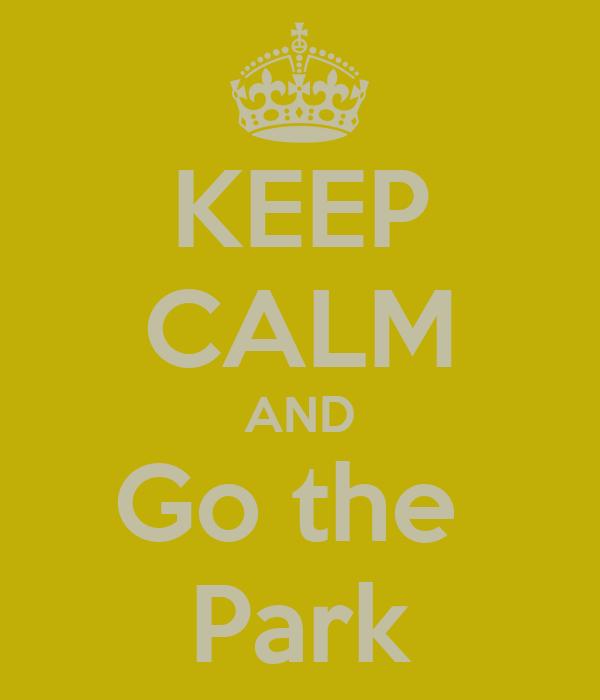 KEEP CALM AND Go the  Park
