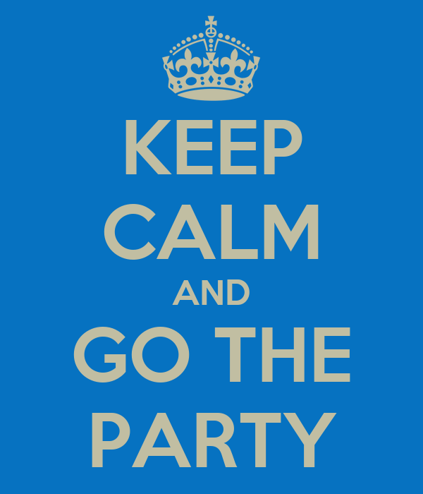 KEEP CALM AND GO THE PARTY
