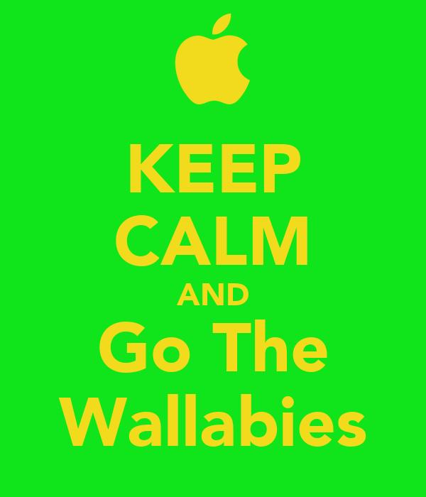 KEEP CALM AND Go The Wallabies