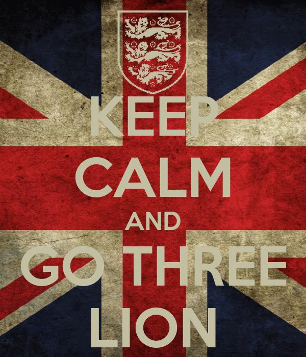 KEEP CALM AND GO THREE LION