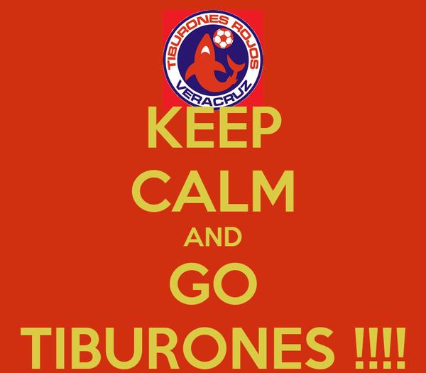 KEEP CALM AND GO TIBURONES !!!!