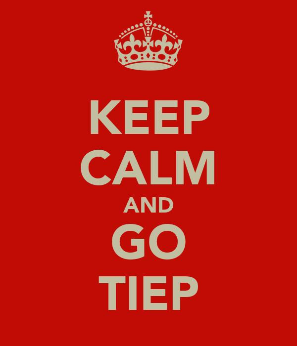 KEEP CALM AND GO TIEP