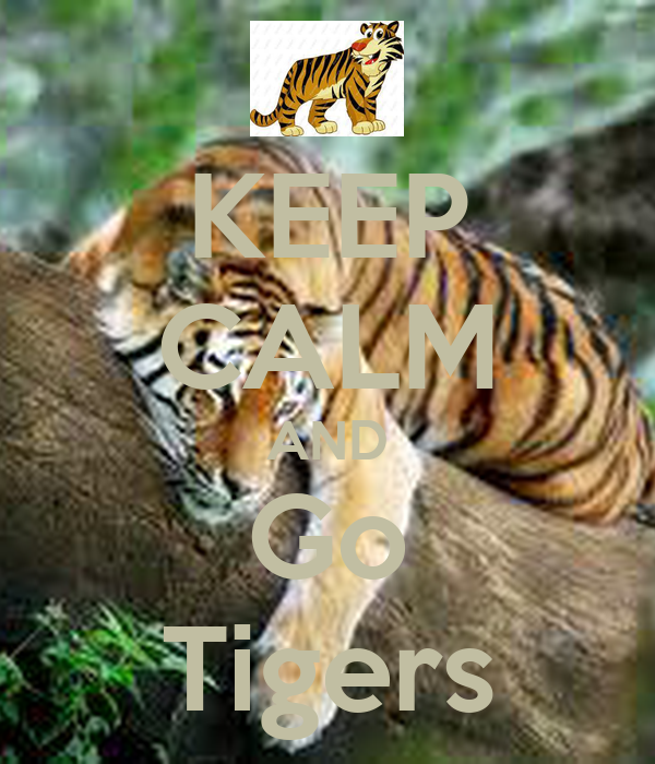 KEEP CALM AND Go Tigers