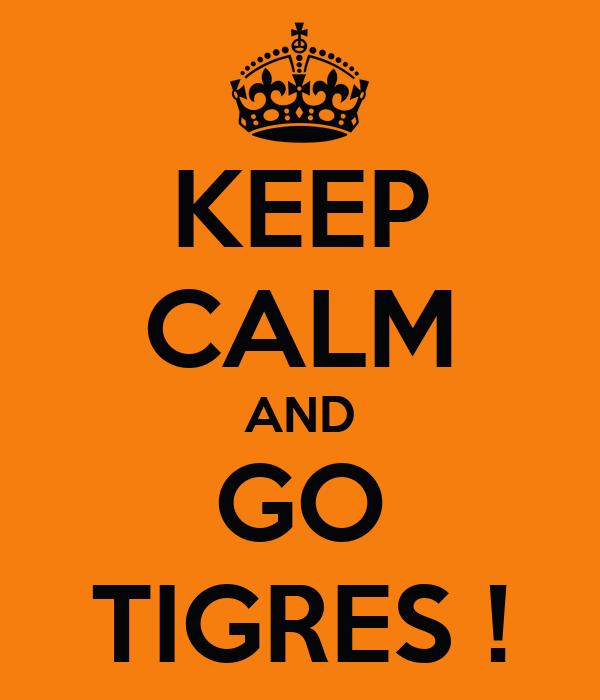 KEEP CALM AND GO TIGRES !