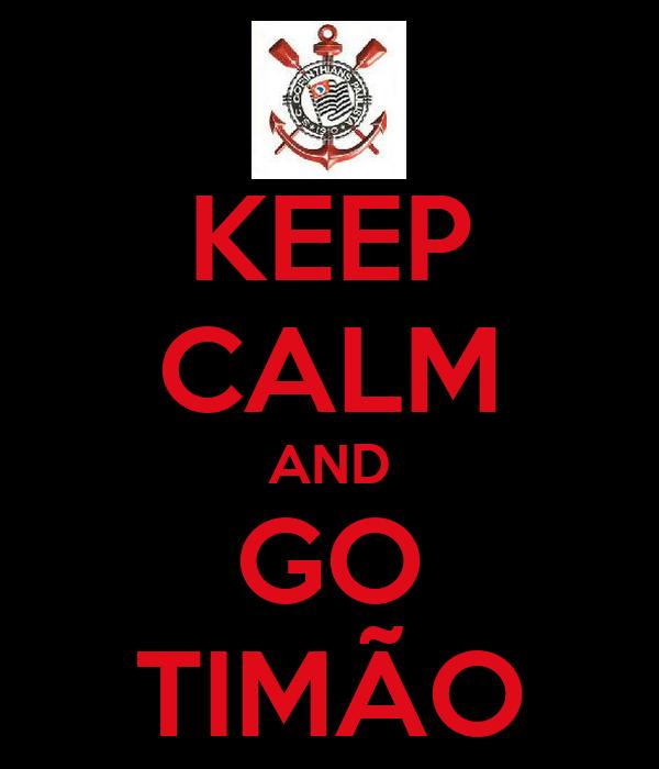 KEEP CALM AND GO TIMÃO