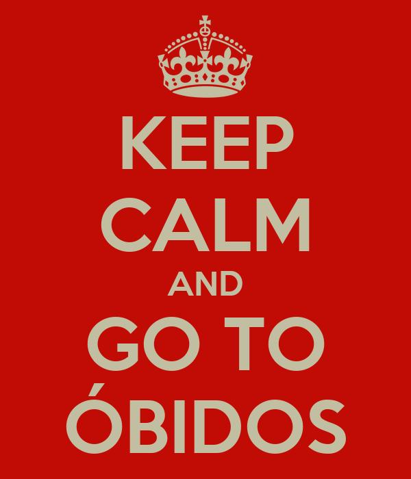 KEEP CALM AND GO TO ÓBIDOS