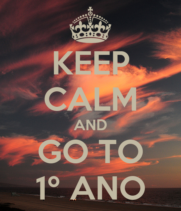 KEEP CALM AND GO TO 1º ANO