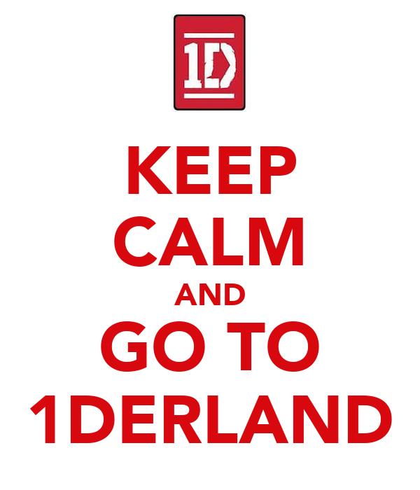 KEEP CALM AND GO TO 1DERLAND