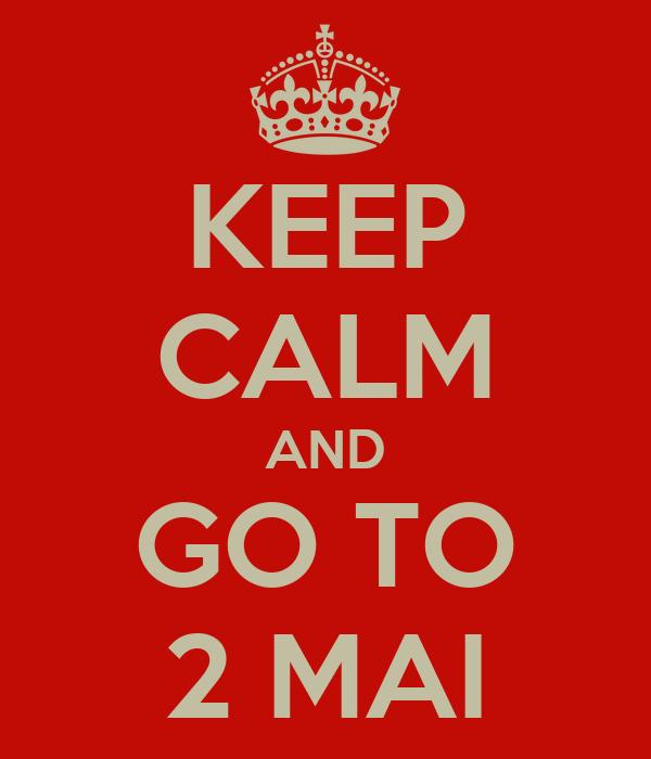 KEEP CALM AND GO TO 2 MAI