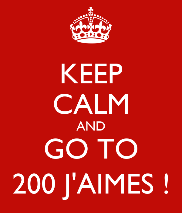 KEEP CALM AND GO TO 200 J'AIMES !
