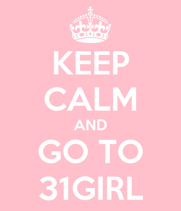 KEEP CALM AND GO TO 31GIRL