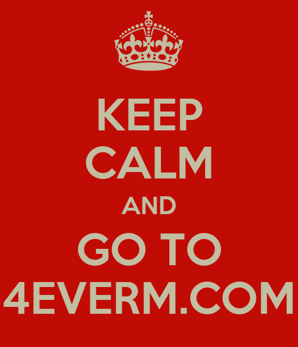 KEEP CALM AND GO TO 4EVERM.COM