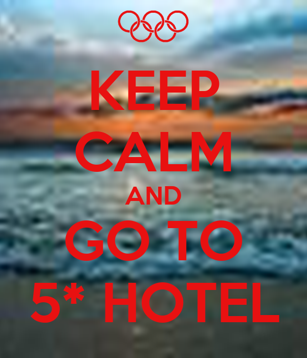 KEEP CALM AND GO TO 5* HOTEL