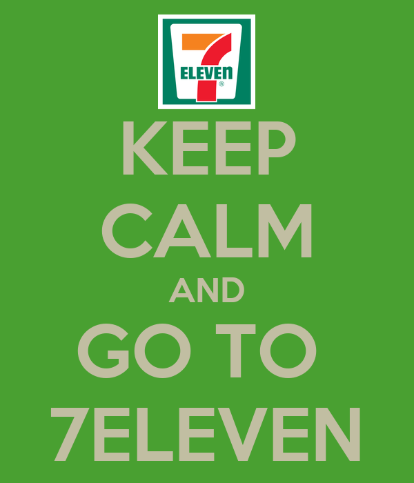 KEEP CALM AND GO TO  7ELEVEN