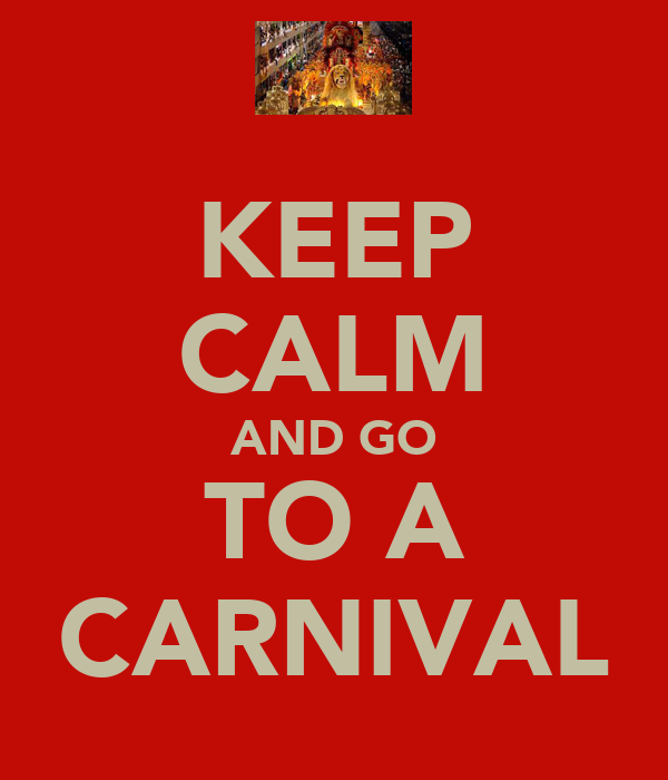 KEEP CALM AND GO TO A CARNIVAL