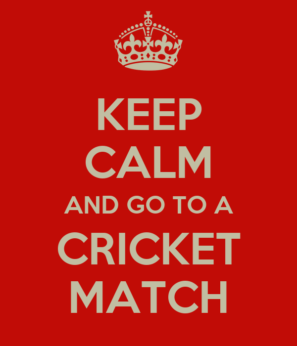 KEEP CALM AND GO TO A CRICKET MATCH