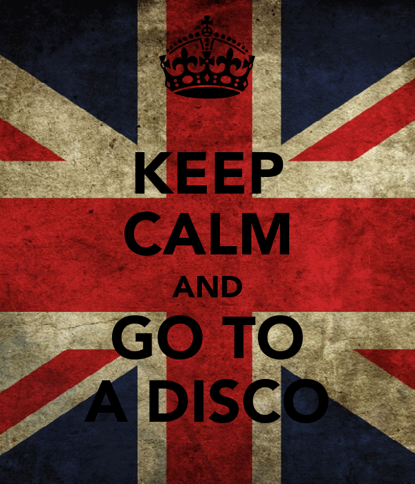 KEEP CALM AND GO TO A DISCO