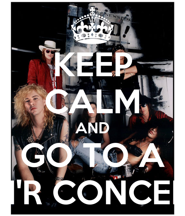 KEEP CALM AND GO TO A GN'R CONCERT!