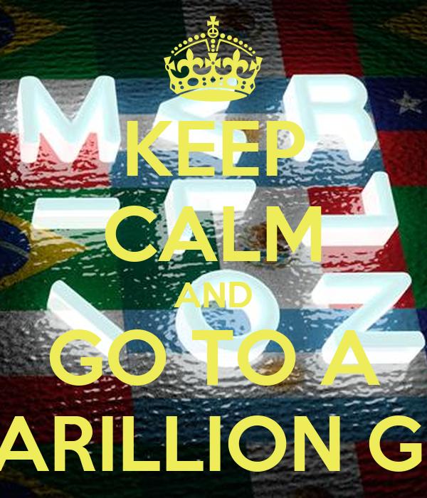 KEEP CALM AND GO TO A MARILLION GIG