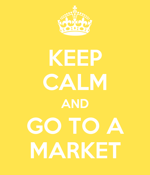 KEEP CALM AND GO TO A MARKET
